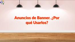 ANUNCIOS CON BANNER #2. ¿POR QUÉ USARLOS?